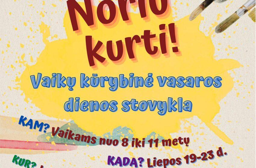 """Kviečia vaikus į kūrybinę vasaros dienos stovyklą """"NORIU KURTI!"""""""